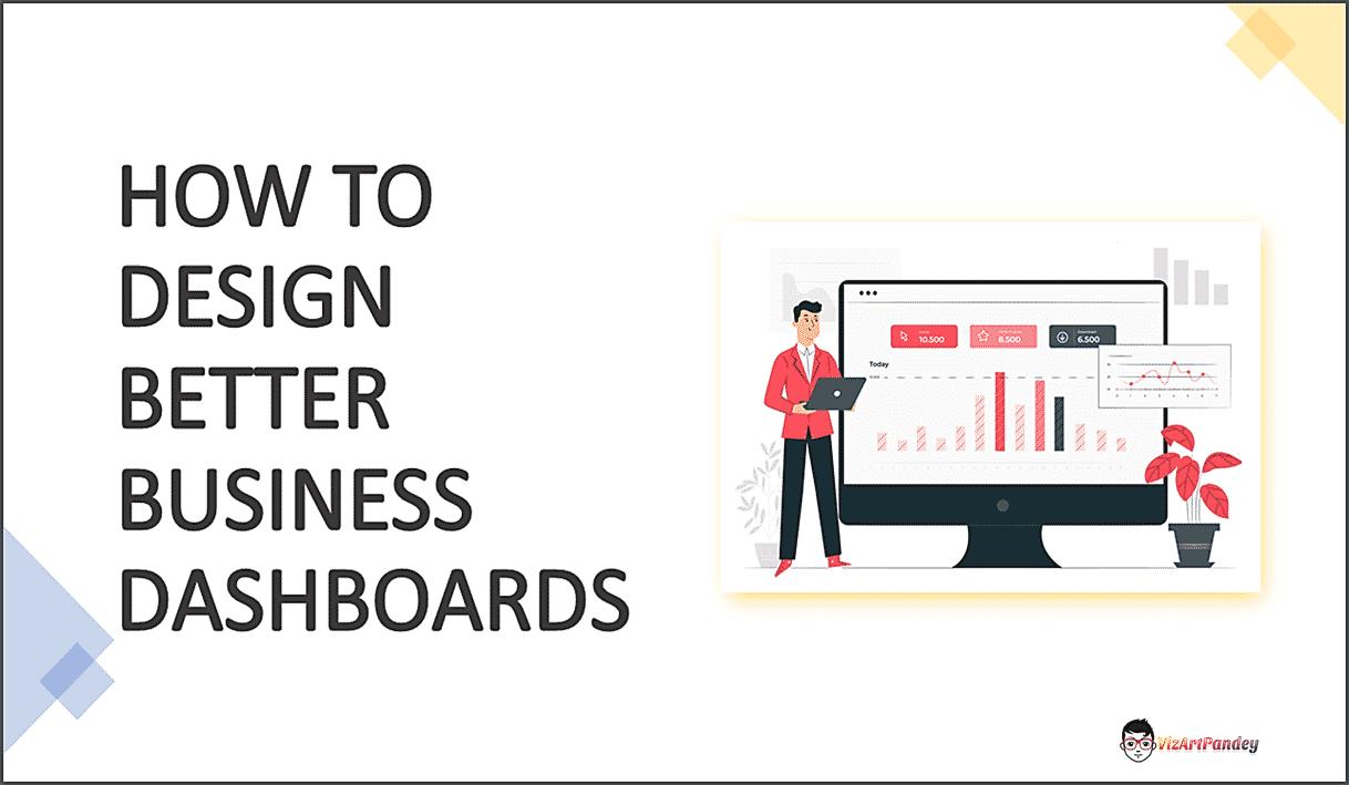 How to Design Better Business Dashboards, Pawan Sachdeva