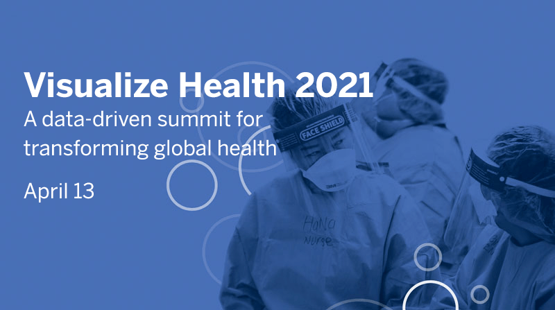 Visualize Health 2021 - a data-driven summit for transforming global health - April 13