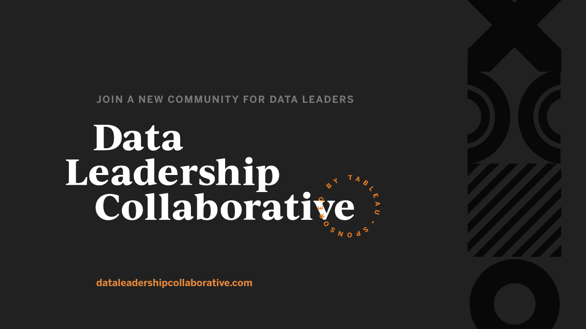 Join a new community for data leaders: the Data Leadership Collaborative sponsored by Tableau at dataleadershipcollaborative.com