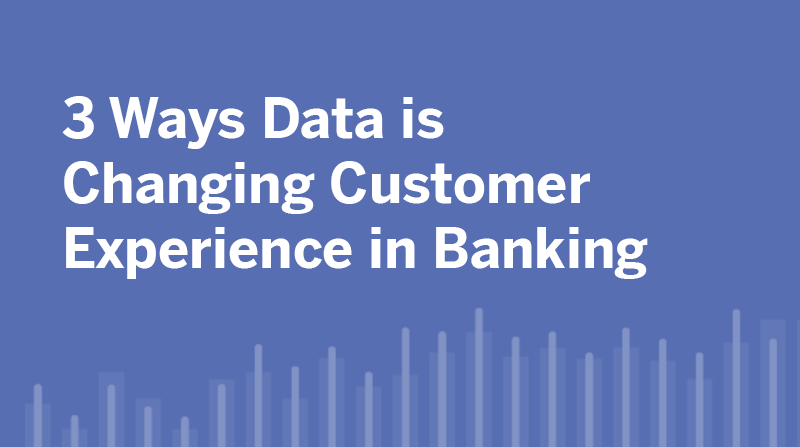 Navigate to Three ways data is changing customer experience in banking