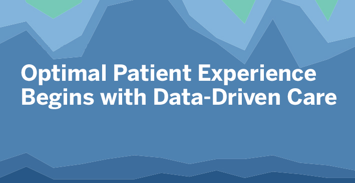 Navigate to Optimal Patient Experience Begins with Data-Driven Care