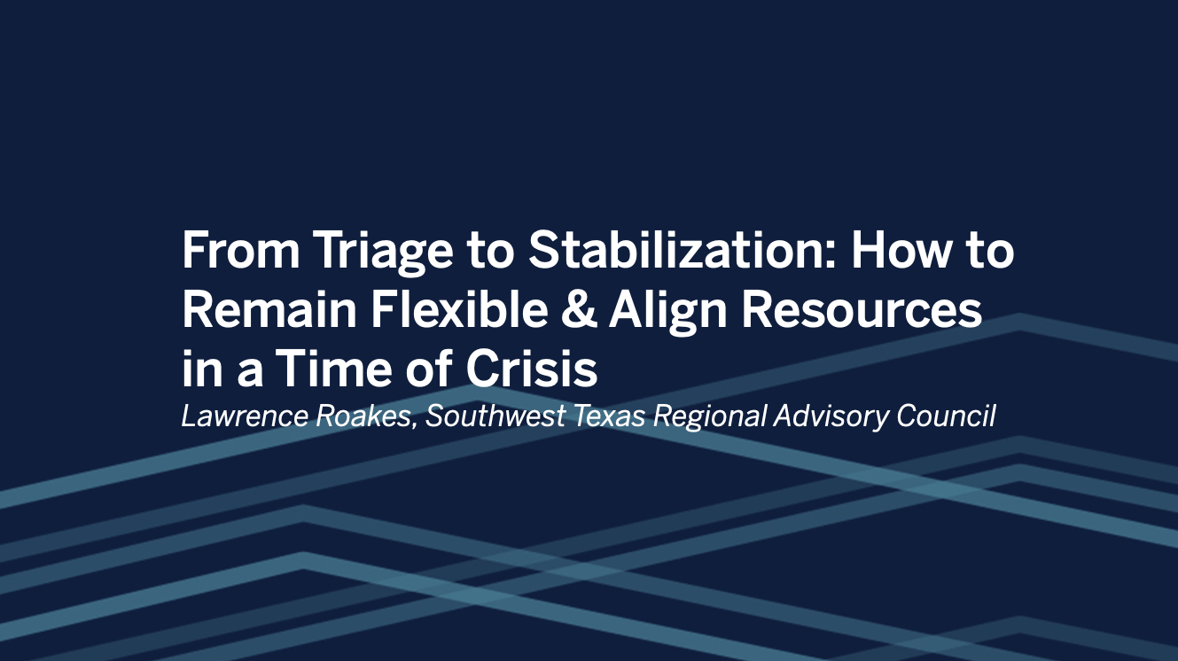 Passa a Southwest Texas Regional Advisory Council: From Triage to Stabilization: How to Remain Flexible & Align Resources in a Time of Crisis ​
